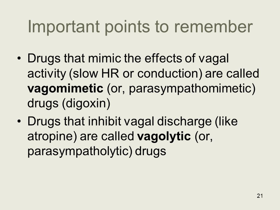 Important points to remember Drugs that mimic the effects of vagal activity (slow HR or conduction) are called vagomimetic (or, parasympathomimetic) d