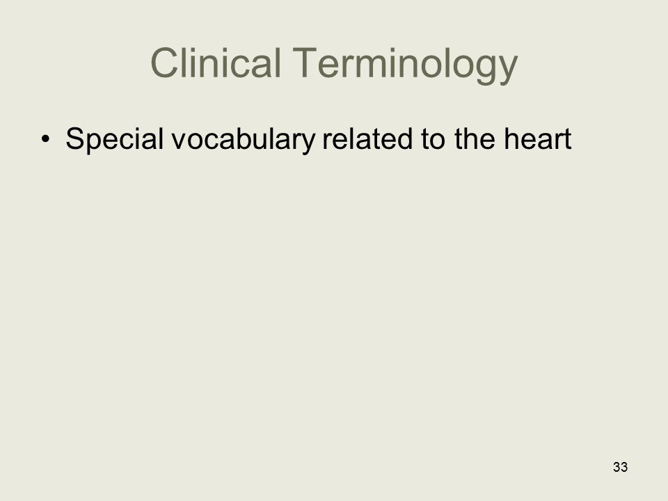 Clinical Terminology Special vocabulary related to the heart 33