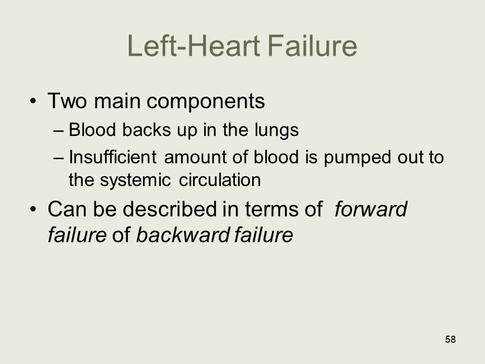 Left-Heart Failure Two main components –Blood backs up in the lungs –Insufficient amount of blood is pumped out to the systemic circulation Can be des
