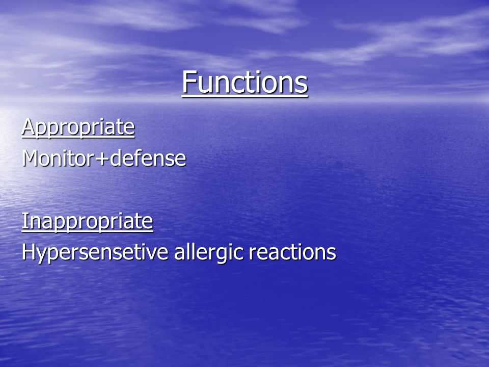 Functions AppropriateMonitor+defenseInappropriate Hypersensetive allergic reactions