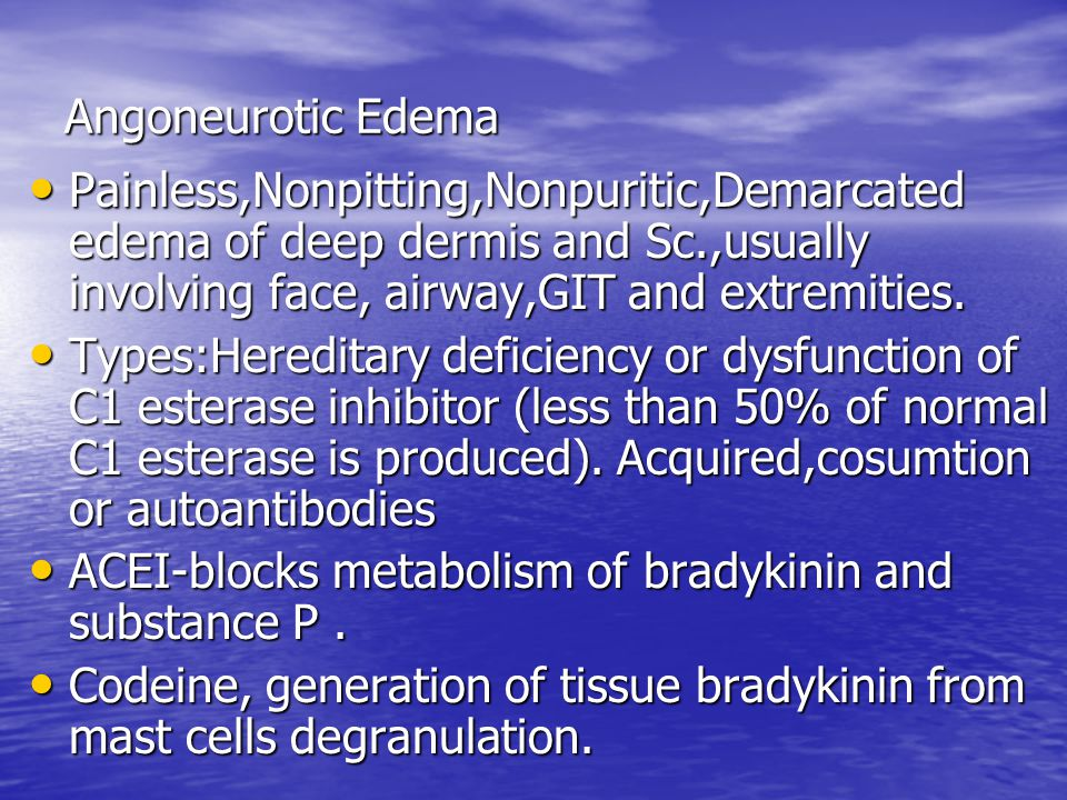 Angoneurotic Edema Painless,Nonpitting,Nonpuritic,Demarcated edema of deep dermis and Sc.,usually involving face, airway,GIT and extremities. Painless