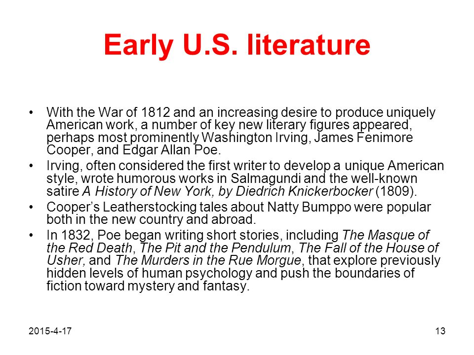 2015-4-1713 Early U.S. literature With the War of 1812 and an increasing desire to produce uniquely American work, a number of key new literary figure