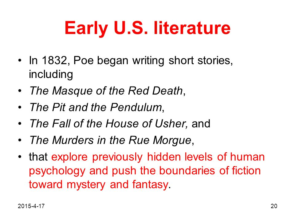 2015-4-1720 Early U.S. literature In 1832, Poe began writing short stories, including The Masque of the Red Death, The Pit and the Pendulum, The Fall