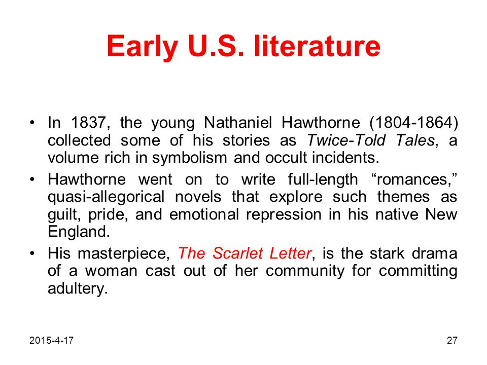 2015-4-1727 Early U.S. literature In 1837, the young Nathaniel Hawthorne (1804-1864) collected some of his stories as Twice-Told Tales, a volume rich