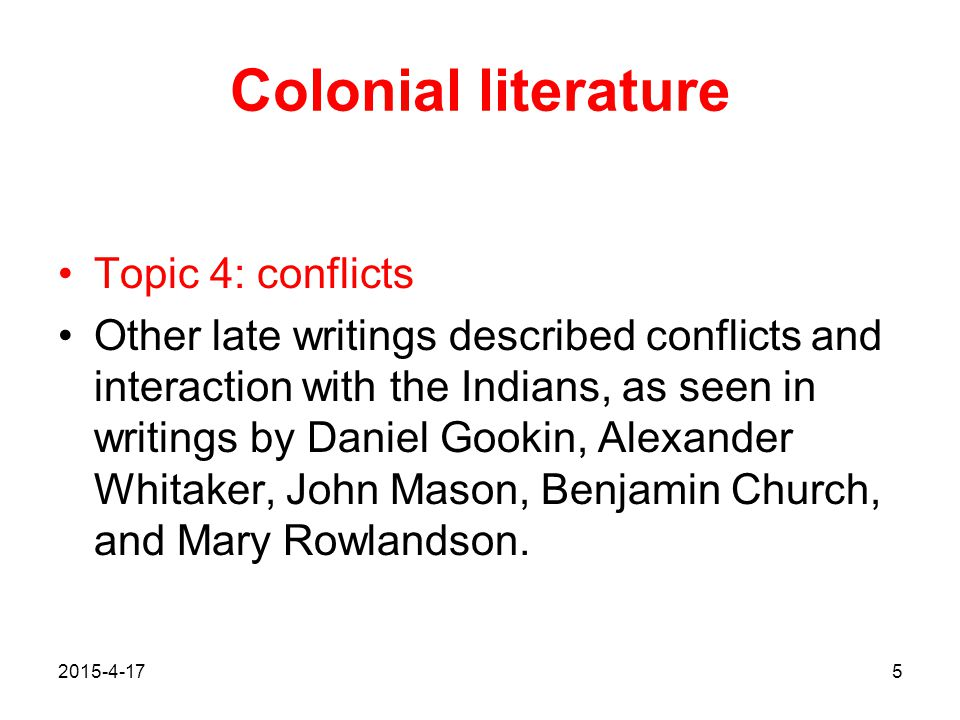 2015-4-175 Colonial literature Topic 4: conflicts Other late writings described conflicts and interaction with the Indians, as seen in writings by Dan