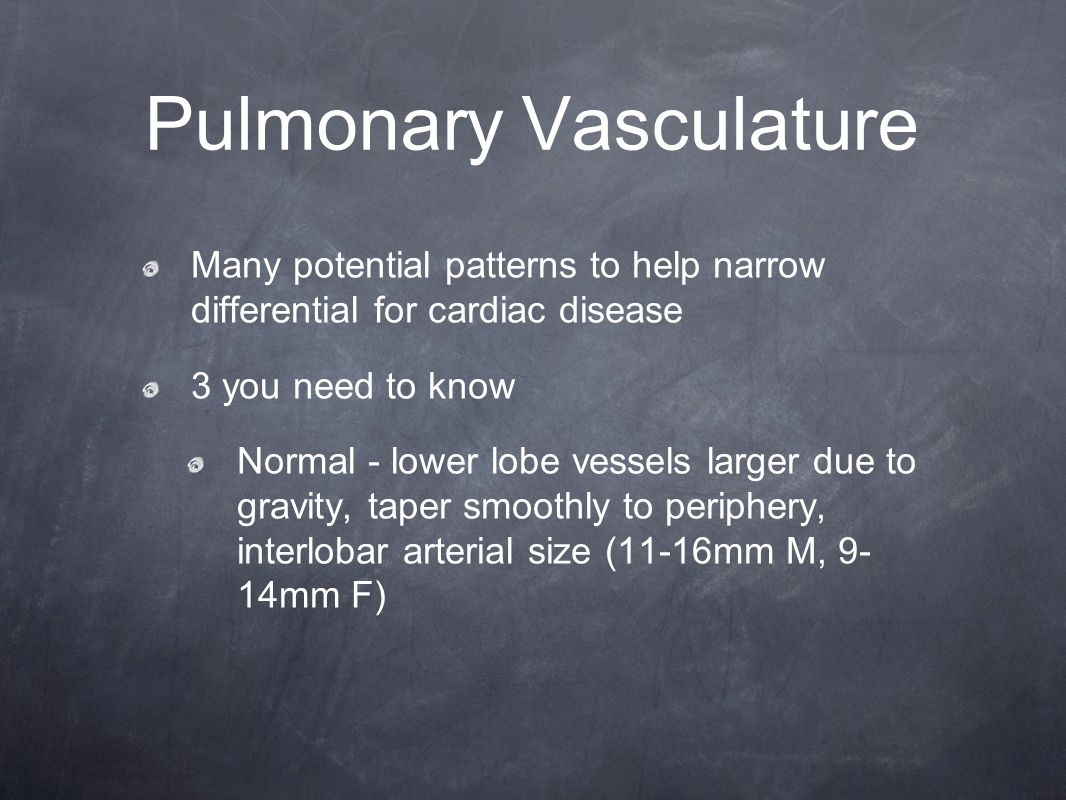 Pulmonary Vasculature Many potential patterns to help narrow differential for cardiac disease 3 you need to know Normal - lower lobe vessels larger du