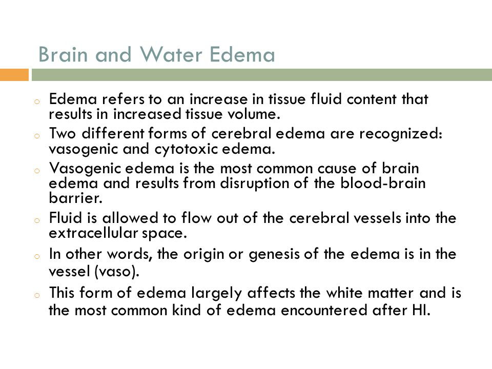 Brain and Water Edema o Edema refers to an increase in tissue fluid content that results in increased tissue volume. o Two different forms of cerebral
