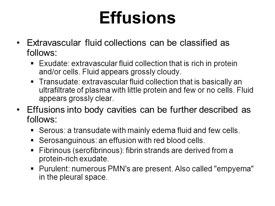 Effusions Extravascular fluid collections can be classified as follows:  Exudate: extravascular fluid collection that is rich in protein and/or cells