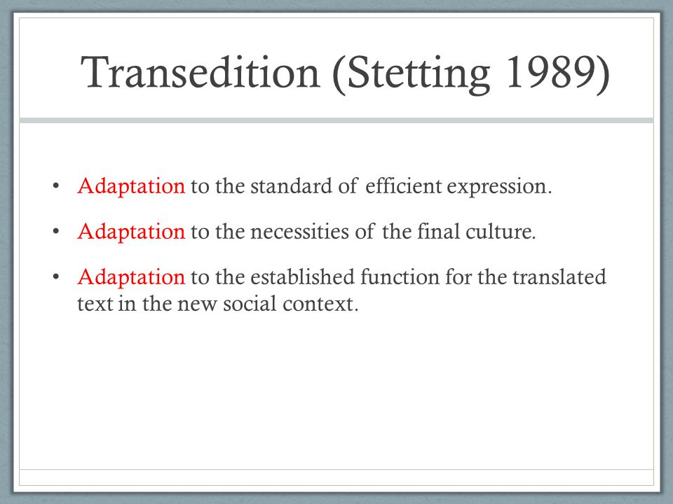 Transedition (Stetting 1989) Adaptation to the standard of efficient expression.