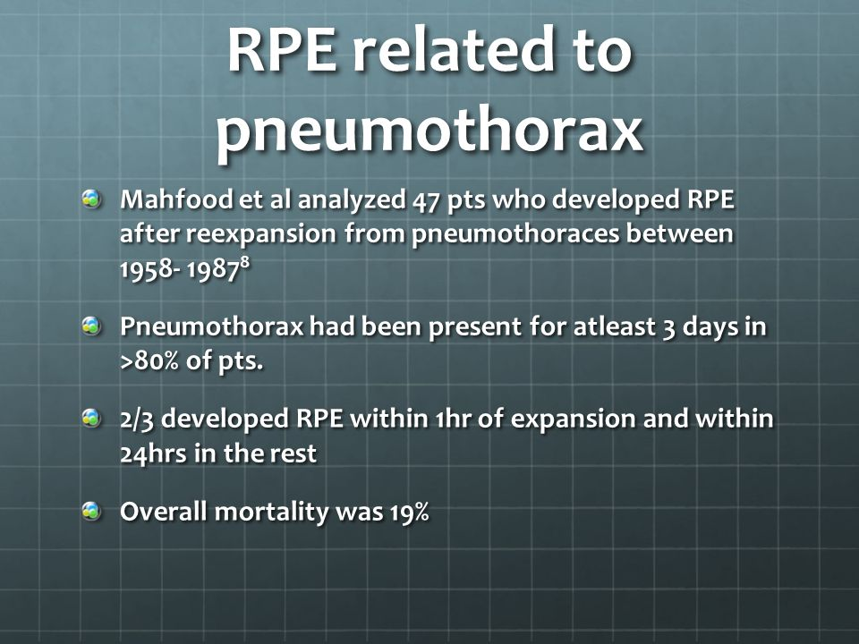 RPE related to pneumothorax Mahfood et al analyzed 47 pts who developed RPE after reexpansion from pneumothoraces between 1958- 1987 8 Pneumothorax ha