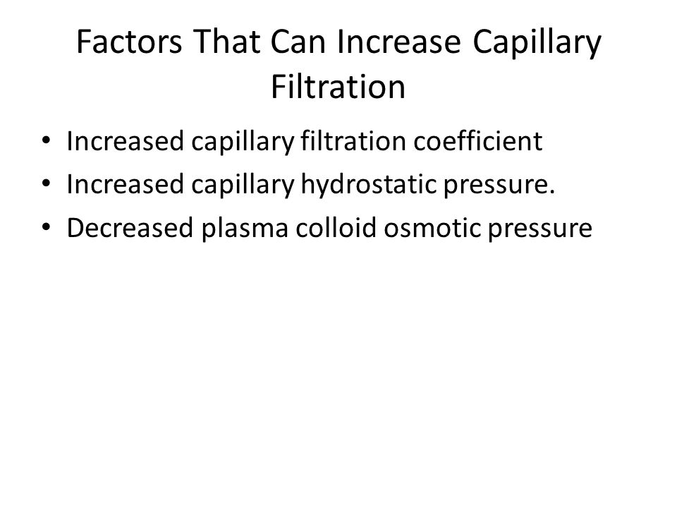 Factors That Can Increase Capillary Filtration Increased capillary filtration coefficient Increased capillary hydrostatic pressure.