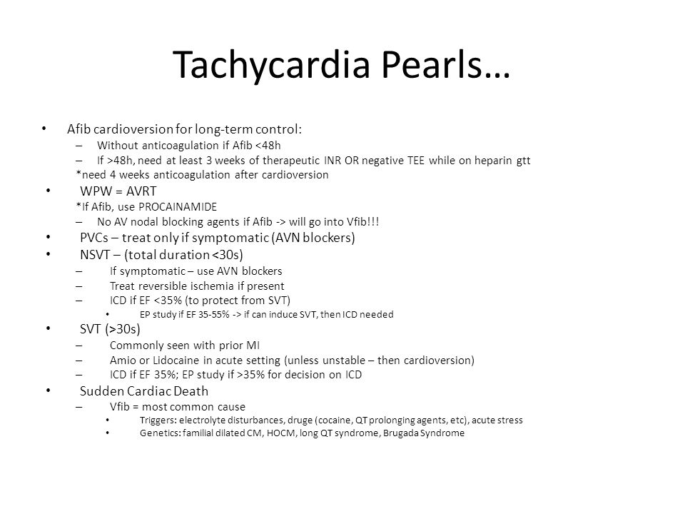 Tachycardia Pearls… Afib cardioversion for long-term control: – Without anticoagulation if Afib <48h – If >48h, need at least 3 weeks of therapeutic I