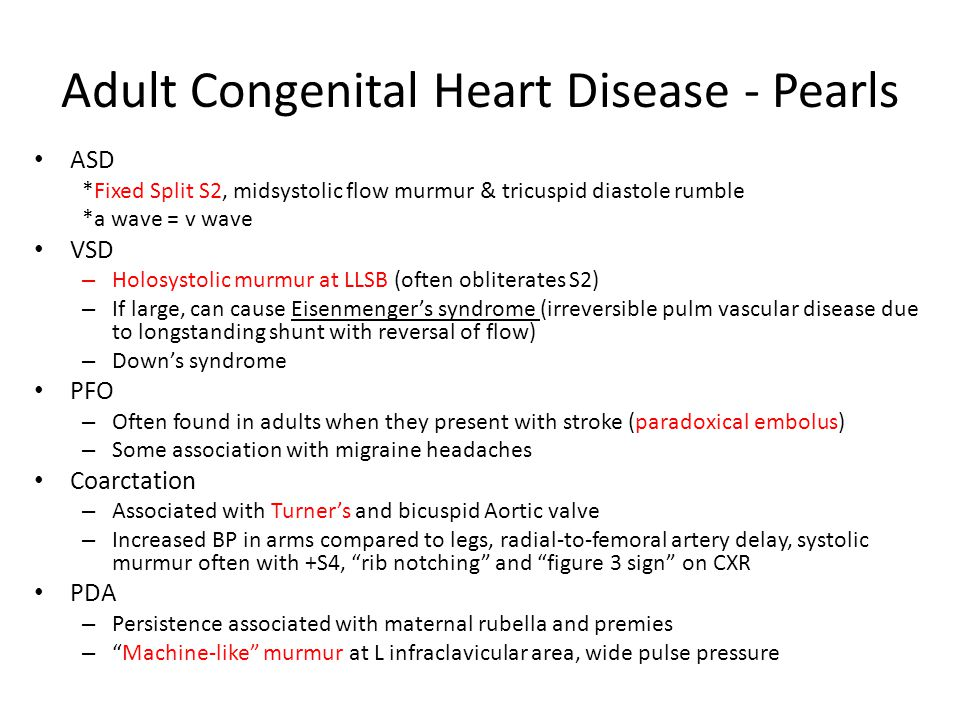 Adult Congenital Heart Disease - Pearls ASD *Fixed Split S2, midsystolic flow murmur & tricuspid diastole rumble *a wave = v wave VSD – Holosystolic m