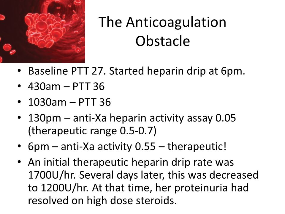The Anticoagulation Obstacle Baseline PTT 27.Started heparin drip at 6pm.