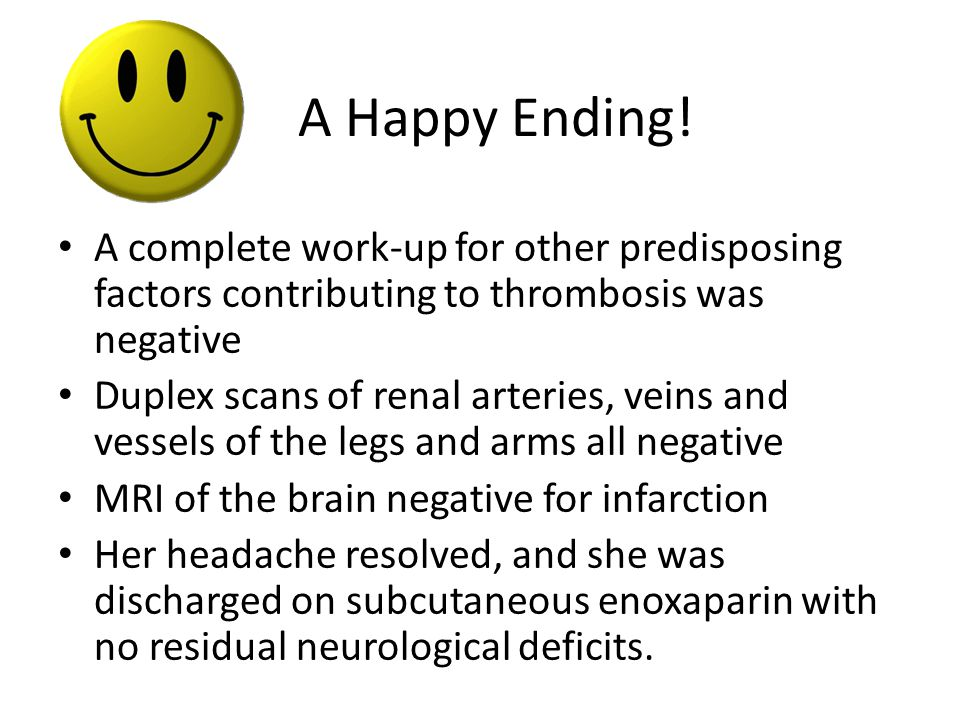 A Happy Ending! A complete work-up for other predisposing factors contributing to thrombosis was negative Duplex scans of renal arteries, veins and ve