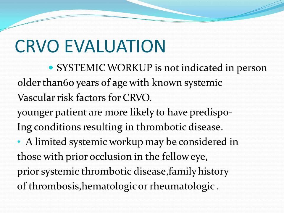 CRVO EVALUATION:LAB.tests CBC,ESR,FBS,ANA,ANTIPHOSPHOLIPID Ab fasting plasma homocysteine level.