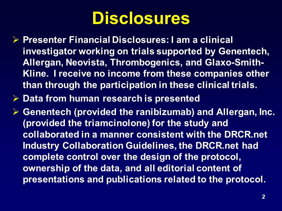 Disclosures   Presenter Financial Disclosures: I am a clinical investigator working on trials supported by Genentech, Allergan, Neovista, Thrombogenics, and Glaxo-Smith- Kline.