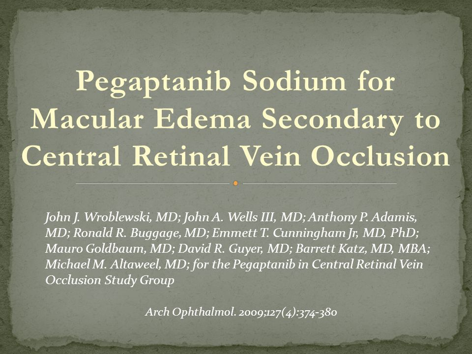 Pegaptanib Sodium for Macular Edema Secondary to Central Retinal Vein Occlusion John J.