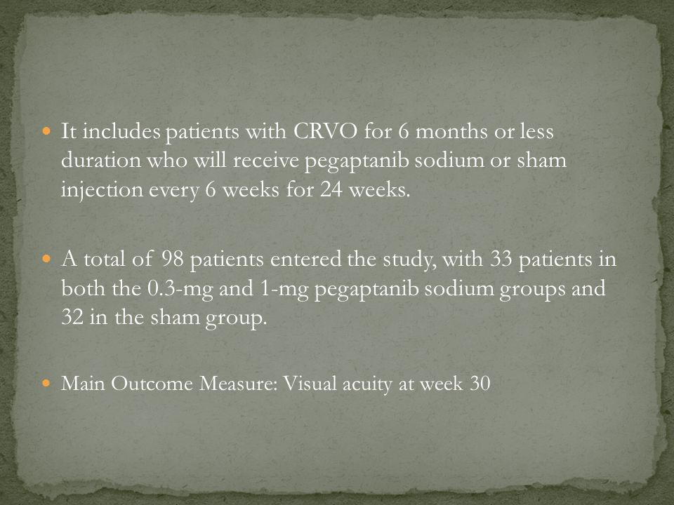 It includes patients with CRVO for 6 months or less duration who will receive pegaptanib sodium or sham injection every 6 weeks for 24 weeks.