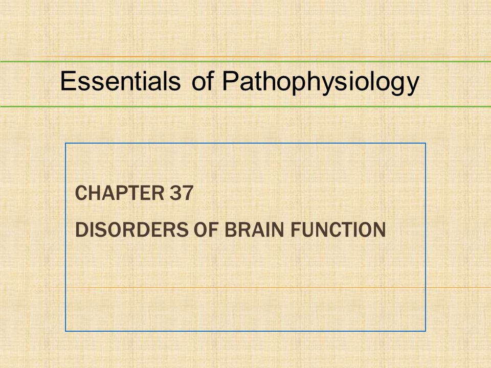 CHAPTER 37 DISORDERS OF BRAIN FUNCTION Essentials of Pathophysiology