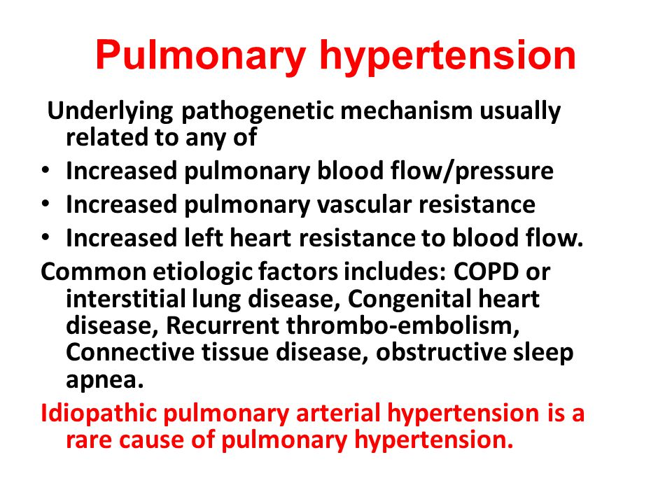 Pulmonary hypertension Underlying pathogenetic mechanism usually related to any of Increased pulmonary blood flow/pressure Increased pulmonary vascula