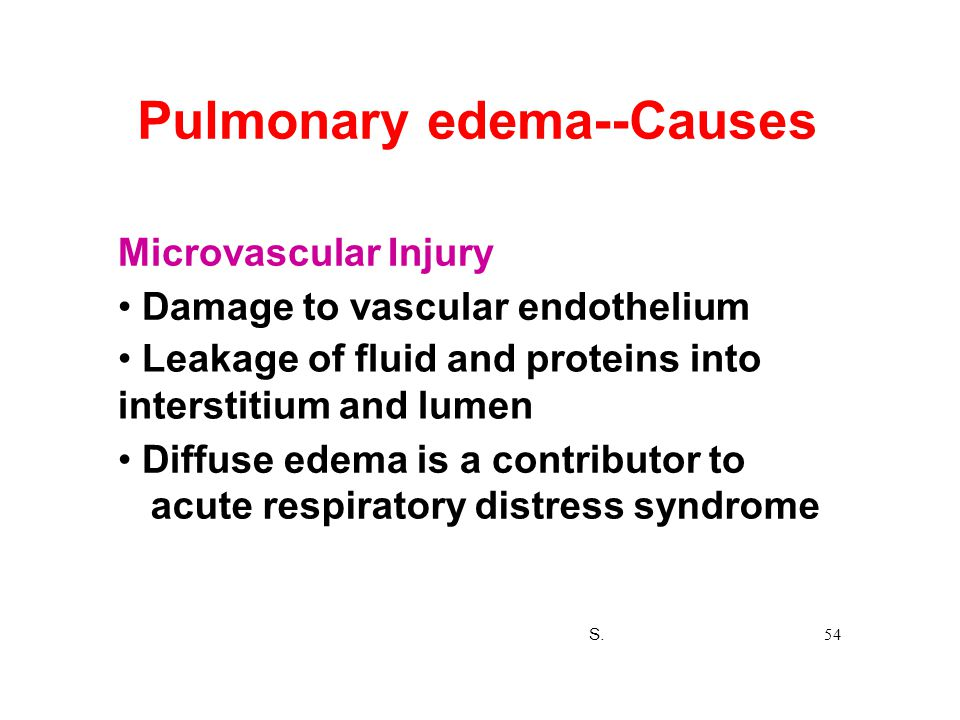 Pulmonary edema--Causes Microvascular Injury Damage to vascular endothelium Leakage of fluid and proteins into interstitium and lumen Diffuse edema is