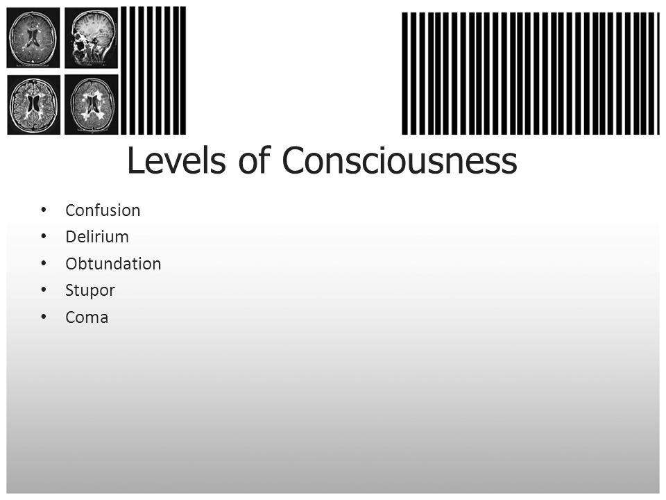 Levels of Consciousness Confusion Delirium Obtundation Stupor Coma
