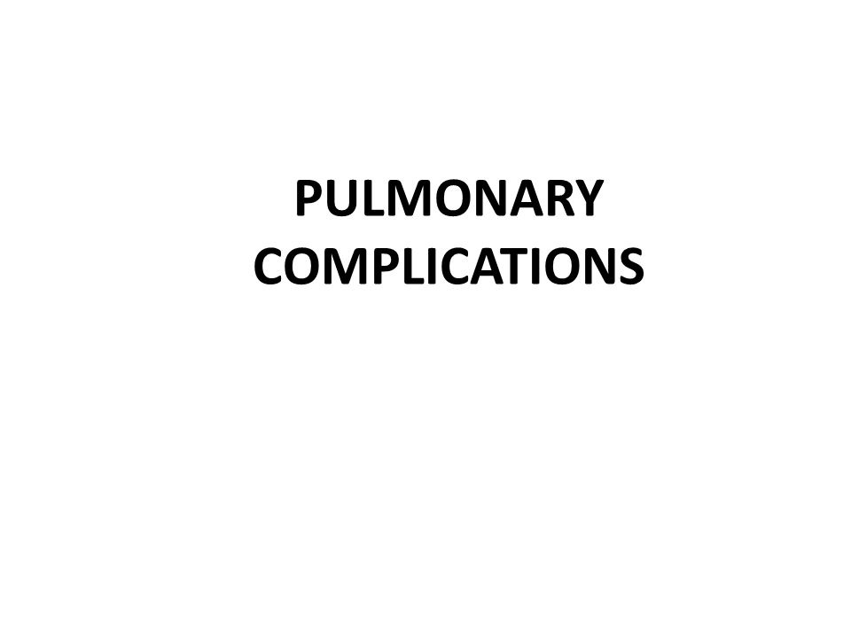 Occur in up to 15% of general anaesthetic and major surgery and include: – Atelectasis – Pneumonia – Pulmonary Edema, Acute Lung Injury, and Adult Respiratory Distress Syndrome – Pulmonary Embolism and Venous Thromboembolism
