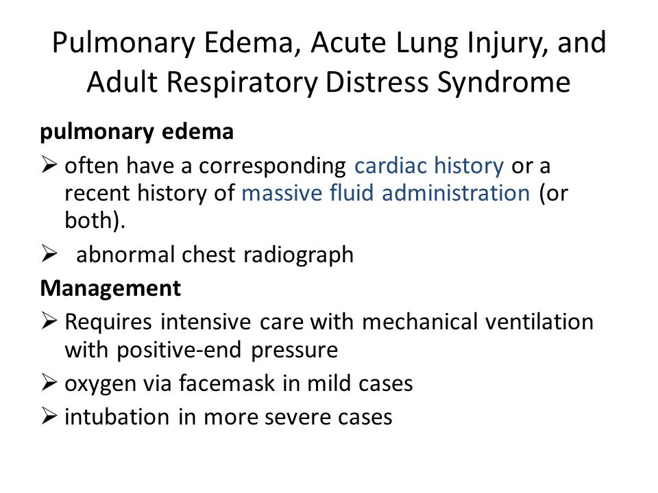 Pulmonary Edema, Acute Lung Injury, and Adult Respiratory Distress Syndrome pulmonary edema  often have a corresponding cardiac history or a recent h