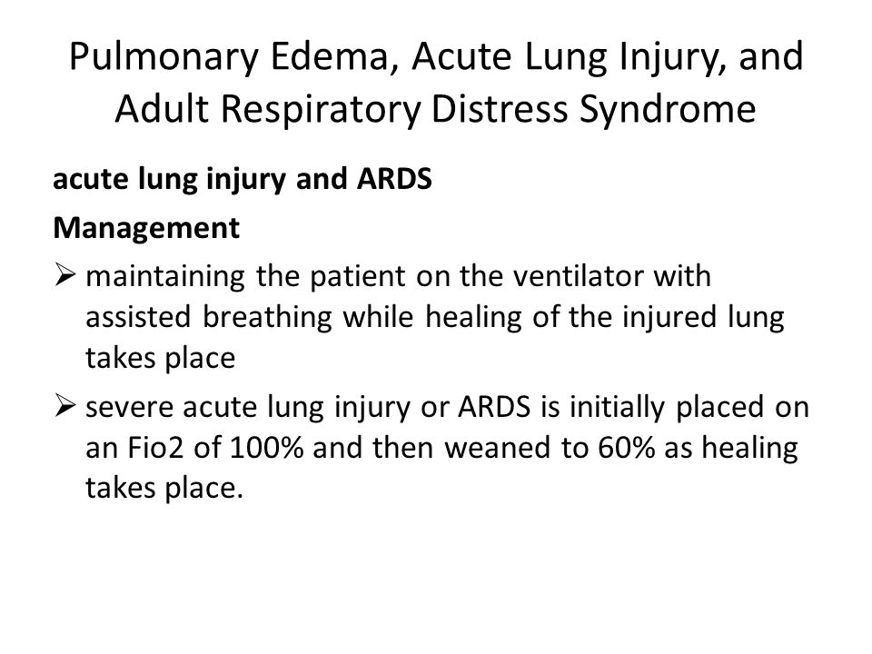 Pulmonary Edema, Acute Lung Injury, and Adult Respiratory Distress Syndrome acute lung injury and ARDS Management  maintaining the patient on the ven