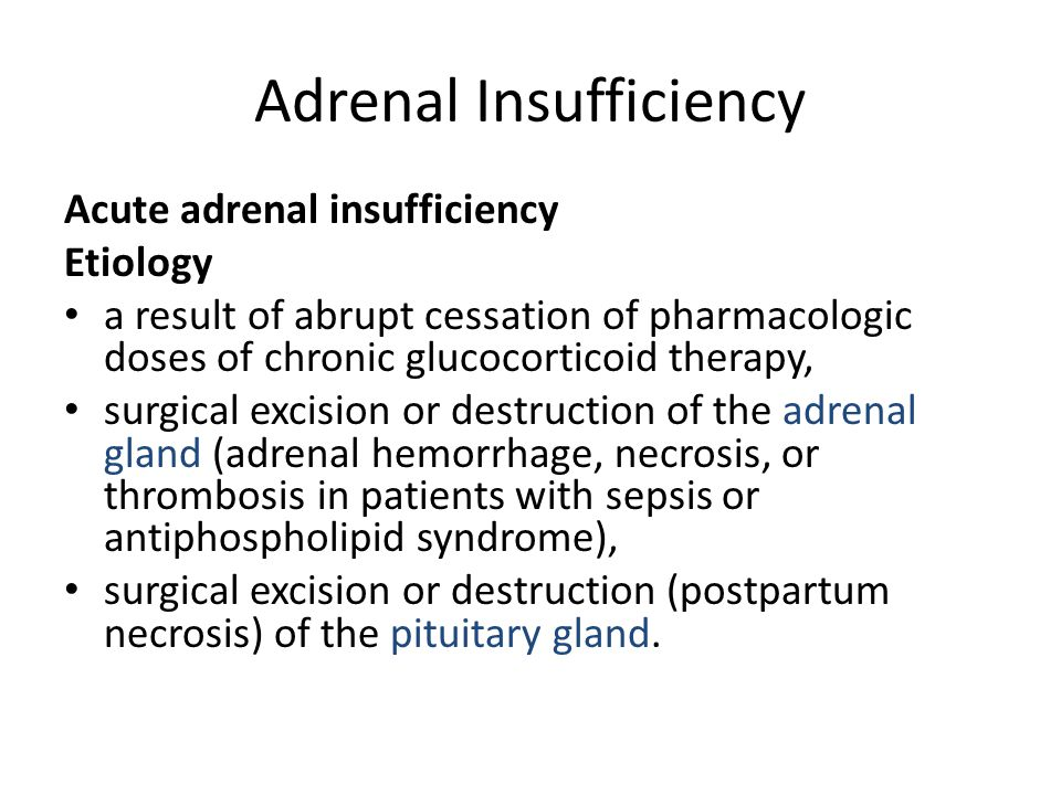 Adrenal Insufficiency Acute adrenal insufficiency Etiology a result of abrupt cessation of pharmacologic doses of chronic glucocorticoid therapy, surg