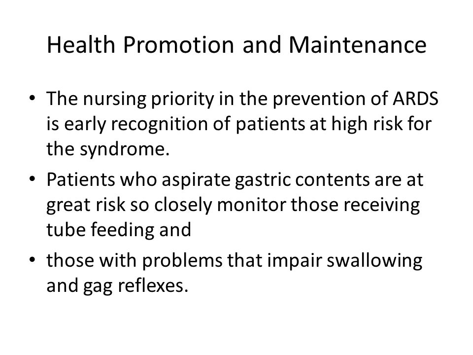 Health Promotion and Maintenance The nursing priority in the prevention of ARDS is early recognition of patients at high risk for the syndrome. Patien