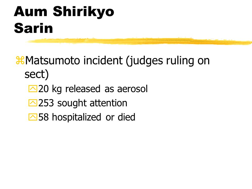 Aum Shirikyo Sarin zMatsumoto incident (judges ruling on sect) y20 kg released as aerosol y253 sought attention y58 hospitalized or died