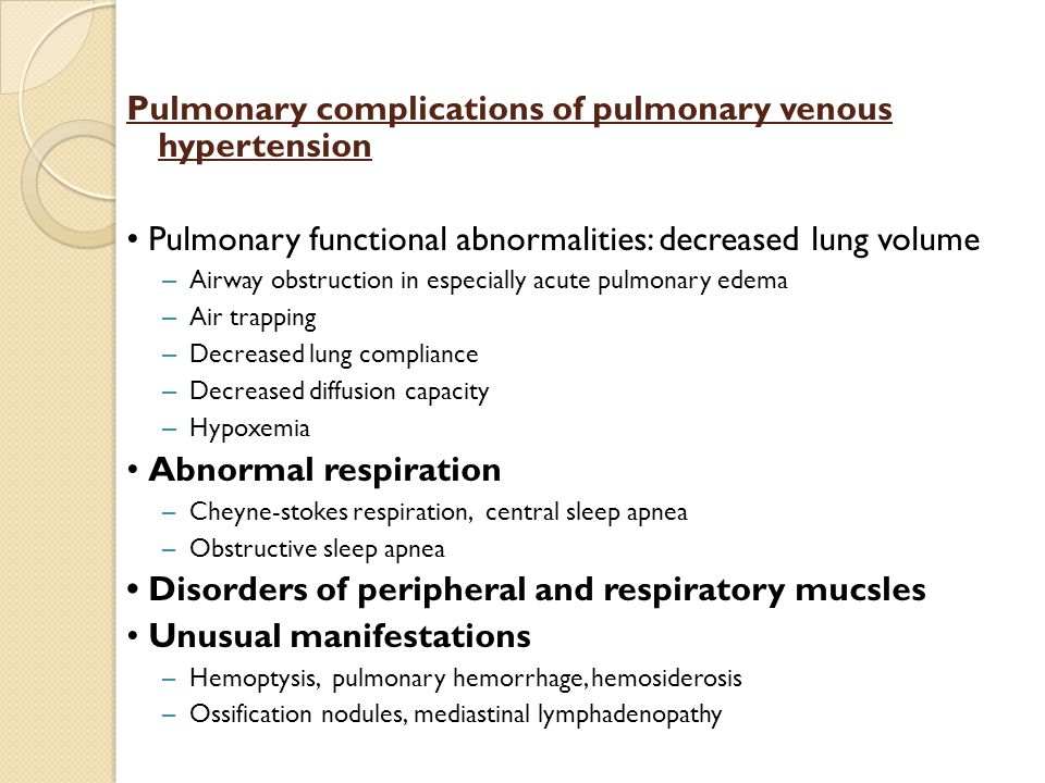 Pulmonary complications of pulmonary venous hypertension Pulmonary functional abnormalities: decreased lung volume – Airway obstruction in especially