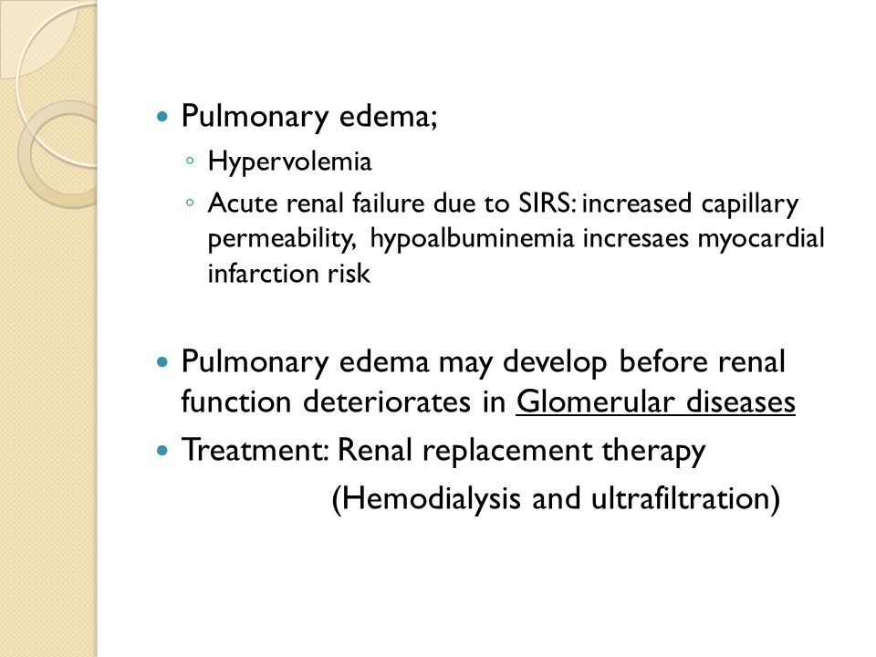 Pulmonary edema; ◦ Hypervolemia ◦ Acute renal failure due to SIRS: increased capillary permeability, hypoalbuminemia incresaes myocardial infarction r