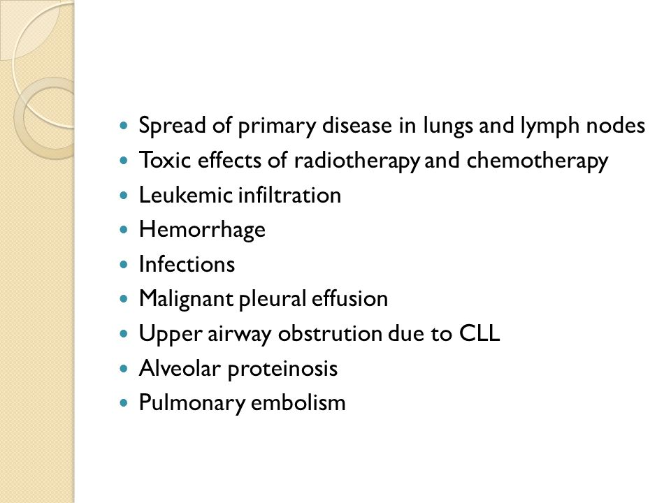 Spread of primary disease in lungs and lymph nodes Toxic effects of radiotherapy and chemotherapy Leukemic infiltration Hemorrhage Infections Malignan