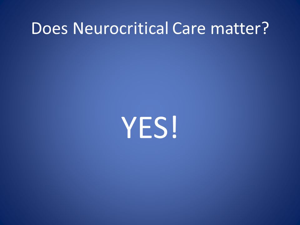 Does Neurocritical Care matter YES!