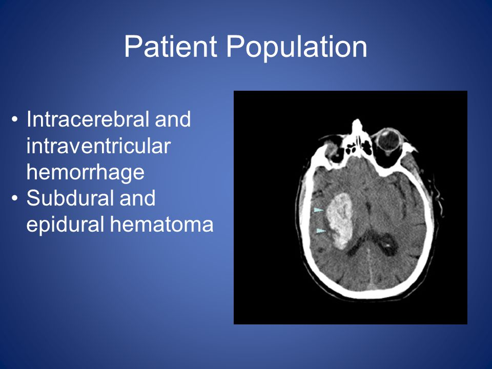 Patient Population Intracerebral and intraventricular hemorrhage Subdural and epidural hematoma