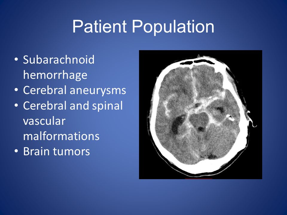 Patient Population Subarachnoid hemorrhage Cerebral aneurysms Cerebral and spinal vascular malformations Brain tumors
