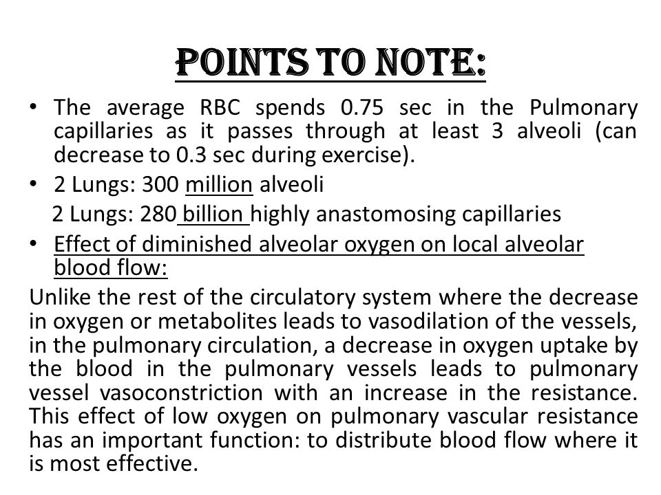 POINTS TO NOTE: The average RBC spends 0.75 sec in the Pulmonary capillaries as it passes through at least 3 alveoli (can decrease to 0.3 sec during exercise).