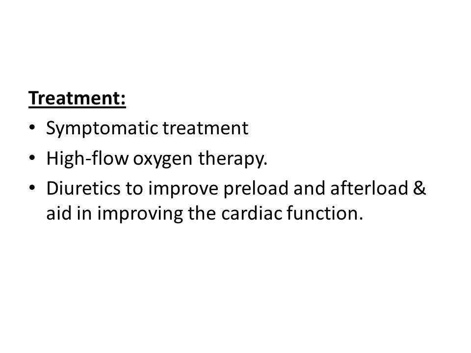 Treatment: Symptomatic treatment High-flow oxygen therapy.