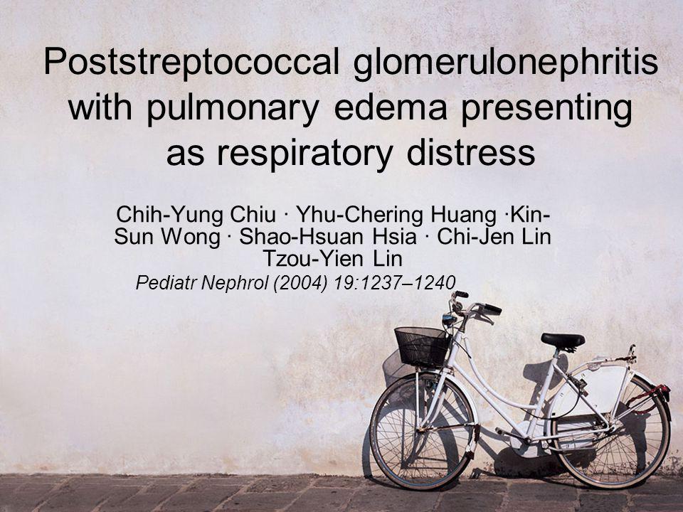 Poststreptococcal glomerulonephritis with pulmonary edema presenting as respiratory distress Chih-Yung Chiu · Yhu-Chering Huang ·Kin- Sun Wong · Shao-Hsuan Hsia · Chi-Jen Lin Tzou-Yien Lin Pediatr Nephrol (2004) 19:1237–1240