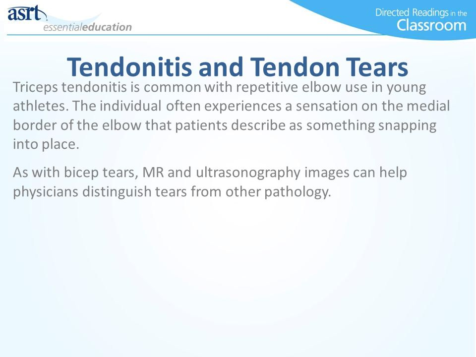 Tendonitis and Tendon Tears Triceps tendonitis is common with repetitive elbow use in young athletes.