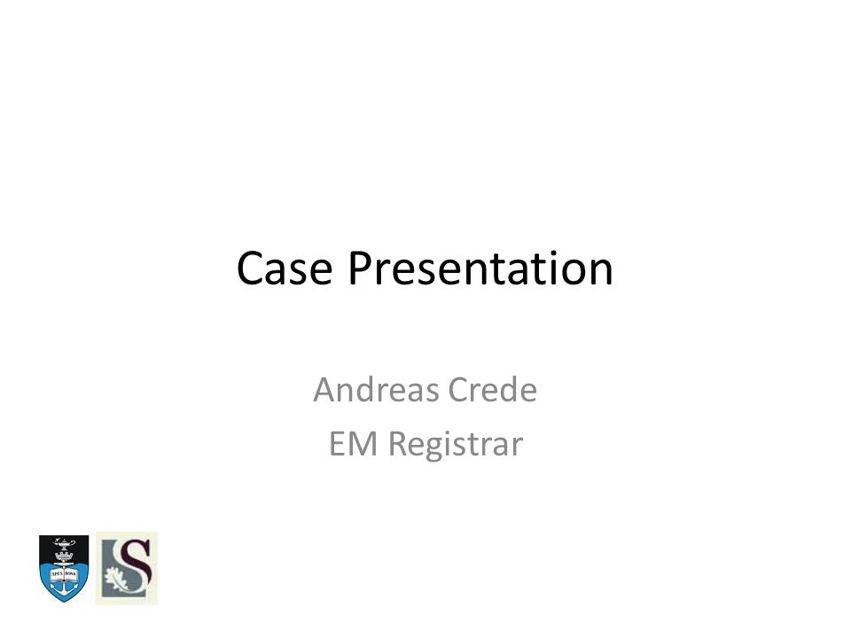 Case Presentation Andreas Crede EM Registrar