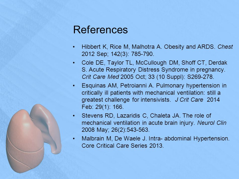 References Hibbert K, Rice M, Malhotra A. Obesity and ARDS.