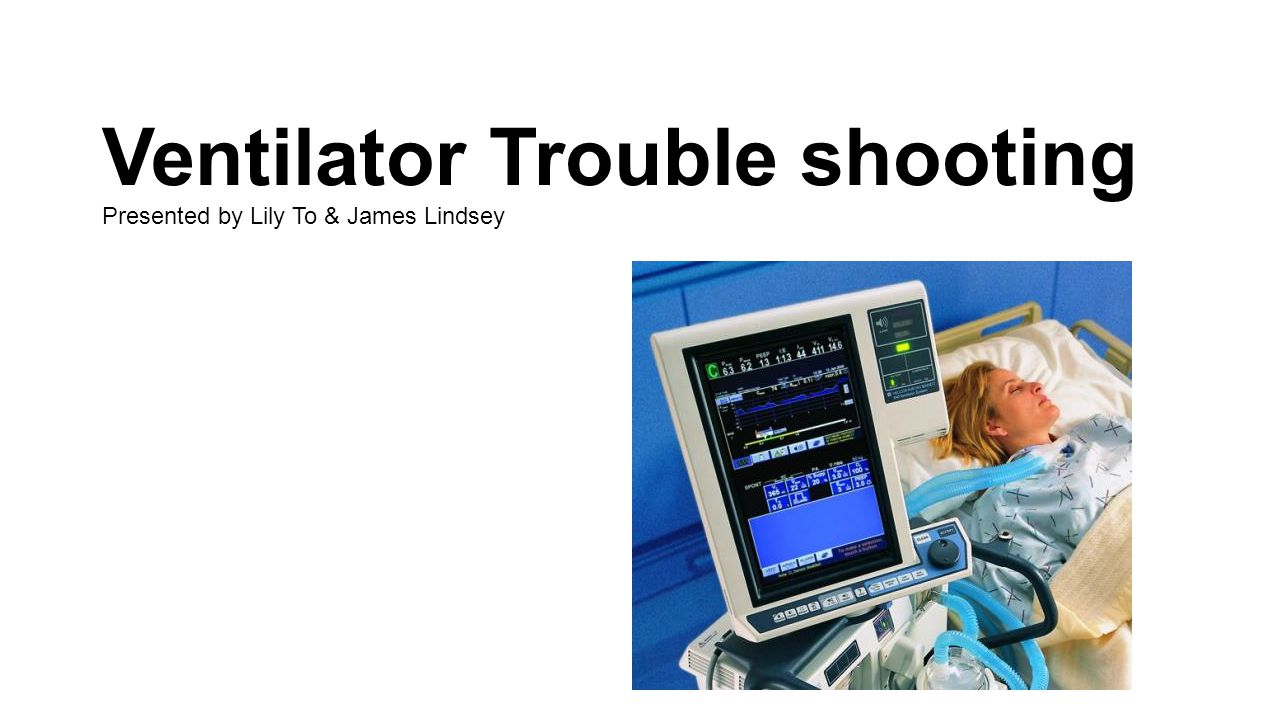 Ventilator Troubleshooting Involves identification & resolution of a technical problem A problem is a situation in which one finds oneself in that can not be immediately corrected Solving Ventilator Problems Access situation Gather & analyze pertinent data This information should point to a number of potential solutions A solution should be tried – with making an observation of the patient's response A positive response leads to correction of the problem A negative response – undo what was tried – find out why it didn't work before attempting a new solution Determining cause of the problem – helps prevent the problem from reoccurring Protecting the Patient Always ensure patient safety When alarm is triggered – check patient first Look for LOC, increased WOB, use of accessory muscles, auscultation, SpO 2, heart rate, skin color, diaphoresis Distress - bag patient, if necessary Check alarm & alarm settings