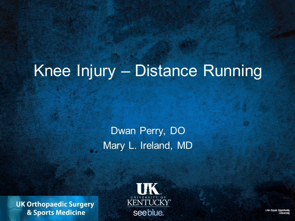 History ID: 37 year-old male Sport: Former collegiate cross country athlete, current recreational runner CC: Right Knee Pain An Equal Opportunity University