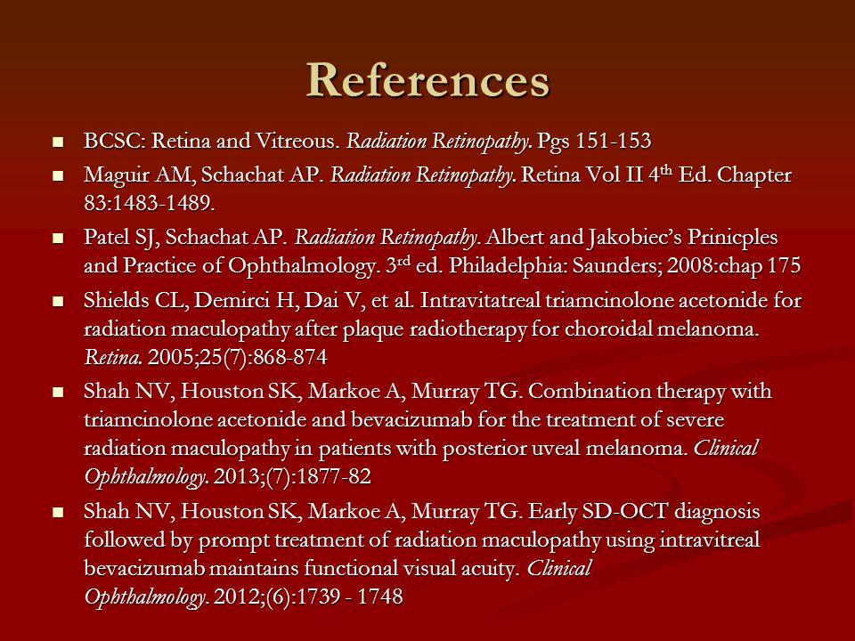 References BCSC: Retina and Vitreous. Radiation Retinopathy.