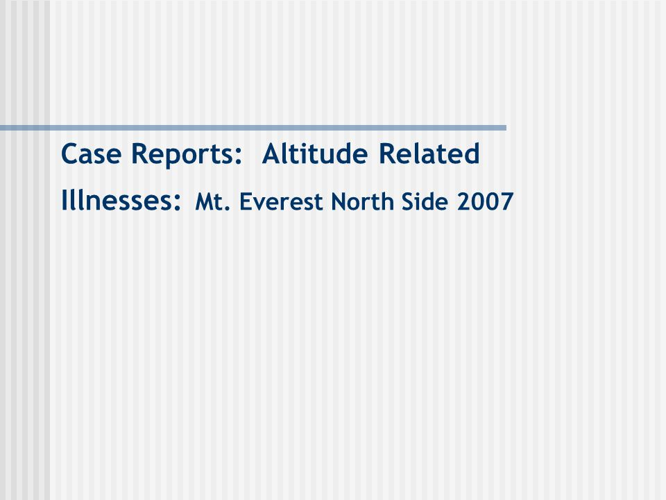 Case Reports: Altitude Related Illnesses: Mt. Everest North Side 2007