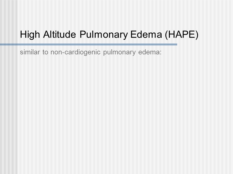 High Altitude Pulmonary Edema (HAPE) similar to non-cardiogenic pulmonary edema:
